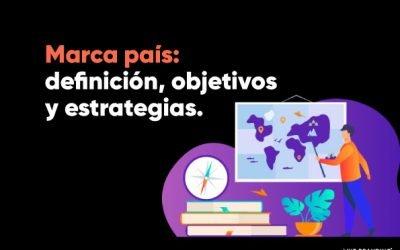 Marca país: definición, objetivos y estrategias